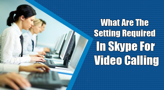 Setting Required In Skype For Video Calling