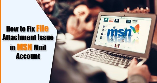 How to Fix File Attachment Issue in MSN Mail Account