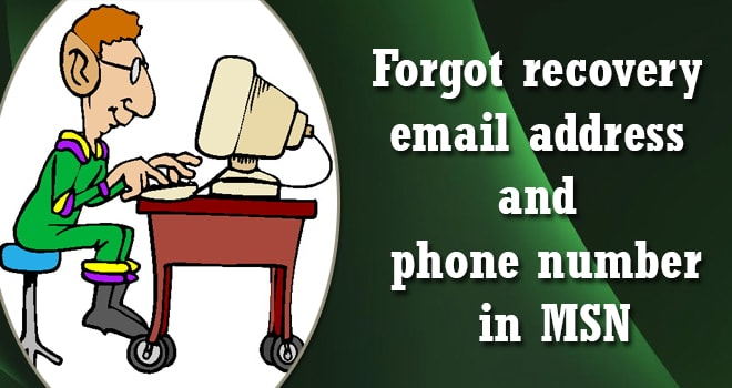 Forgot recovery email address and phone number in MSN