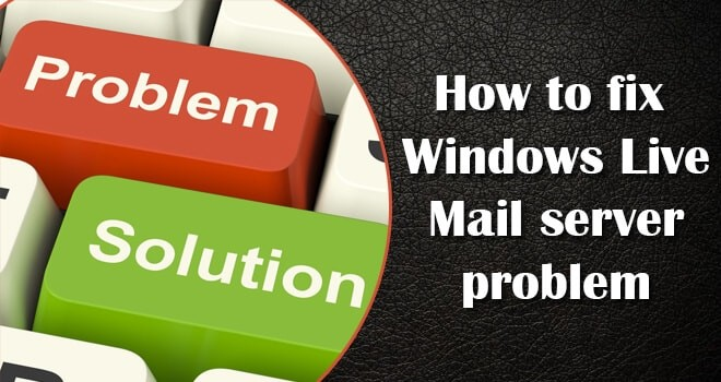 How to Fix Windows Live Mail Server Problem