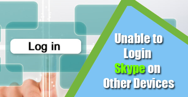 Unable to Login Skype on Other Devices