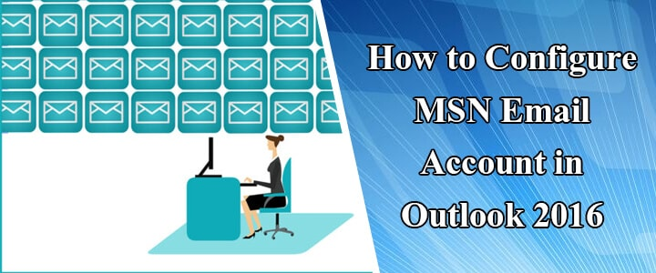How to Configure MSN Email Account in Outlook 2016