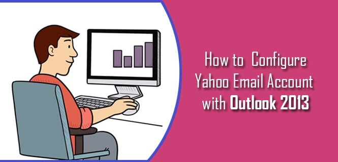 How to Configure Yahoo Email Account with Outlook 2013