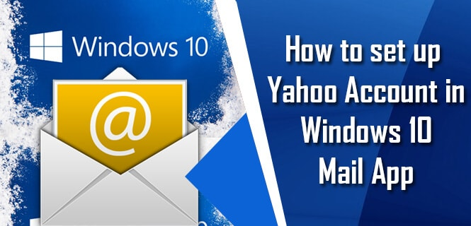 How to set up Yahoo Account in Windows 10 Mail App